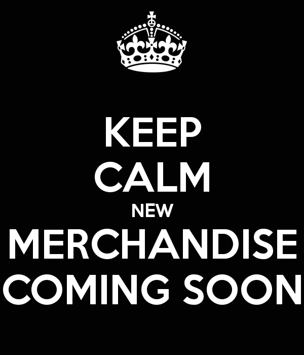 keep-calm-new-merchandise-coming-soon.png